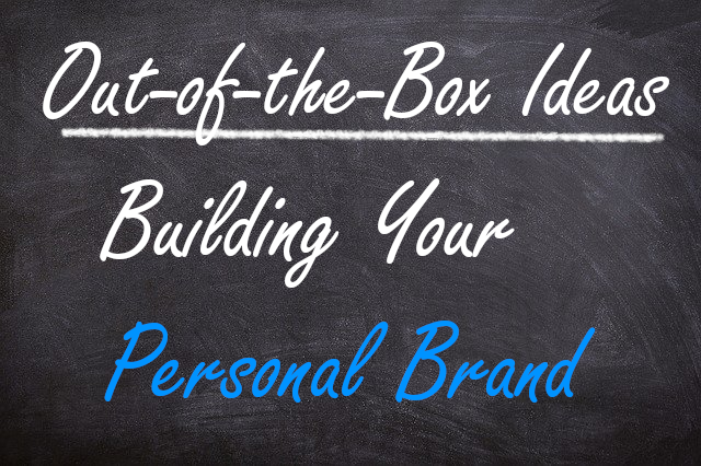 Out-of-the-Box Ideas for Building Your Personal Brand