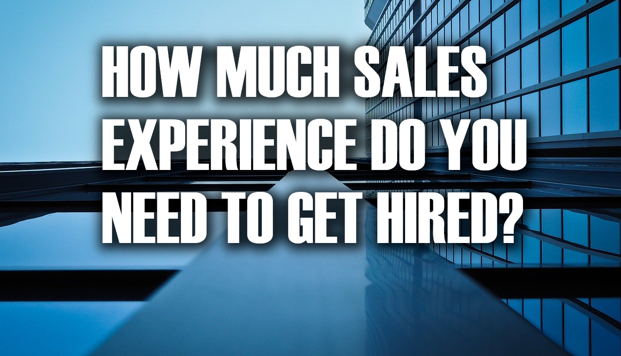 How Much Sales Experience Do You Need to Get Hired?