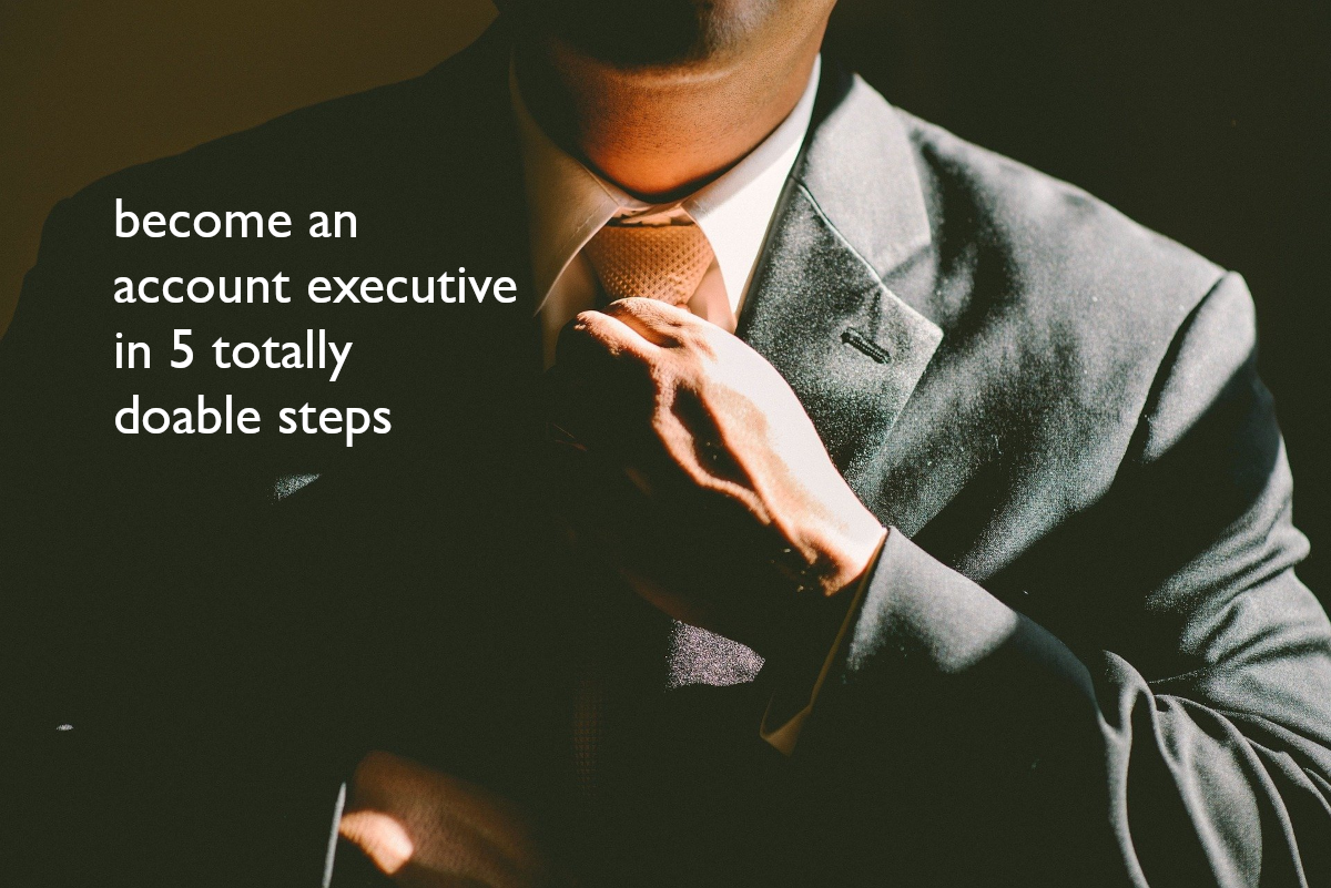 Becoming an Account Executive in 5 Totally-Doable Steps